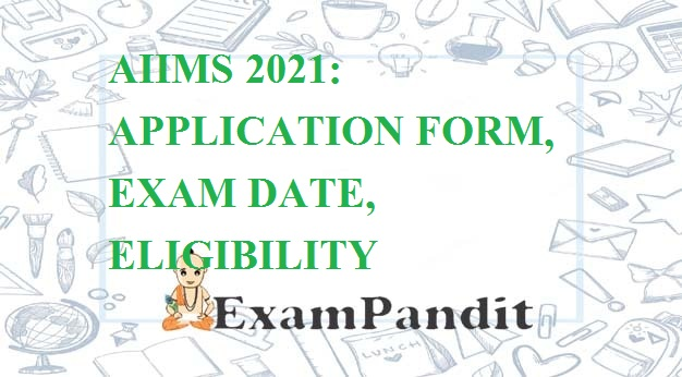 AIIMS 2021: APPLICATION FORM, EXAM DATE, ELIGIBILITY CRITERIA
