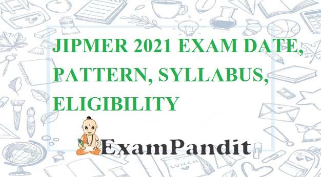 JIPMER 2021: EXAM DATE, PATTERN, SYLLABUS, ELIGIBILITY CRITERIA