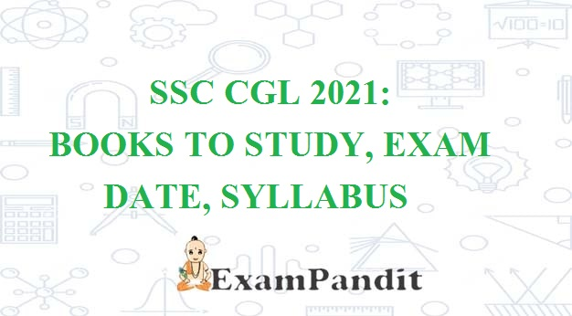 SSC CGL 2021: BOOKS TO STUDY, EXAM DATE