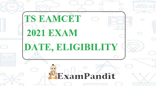 TS EAMCET 2021 EXAM DATE, ELIGIBILITY CRITERIA